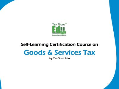Self-Learning Certification Course on GST